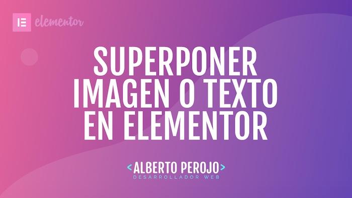 Como superponer imágenes o texto en Elemenetor